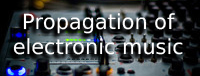Propagation of electronic music